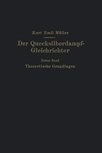 Der Quecksilberdampf-Gleichrichter: Erster Band Theoretische Grundlagen