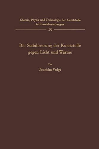 Die Stabilisierung der Kunststoffe gegen Licht und Wärme. (Chemie, Physik und Technologie der Kunststoffe in Einzeldarstellungen (10), Band 10)
