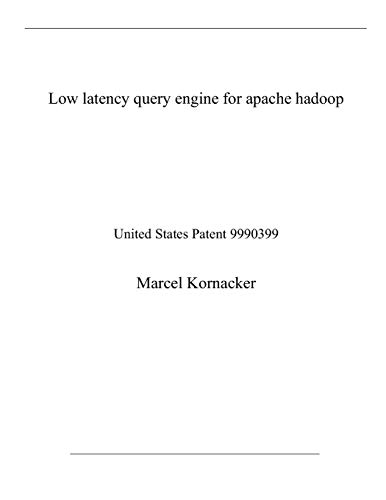 Low latency query engine for apache hadoop: United States Patent 9990399
