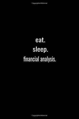 eat. sleep. financial analysis. -Lined Notebook:120 pages (6x9) of blank lined paper| journal Lined: financial analysis. -Lined Notebook / journal Gift,120 Pages,6*9,Soft Cover,Matte Finish