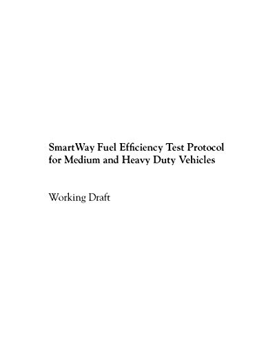 SmartWay Fuel Efficiency Test Protocol for Medium and Heavy Duty Vehicles: Working Draft (English Edition)