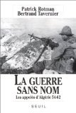 LA GUERRE SANS NOM LES APPELES D ALGERIE 54-62