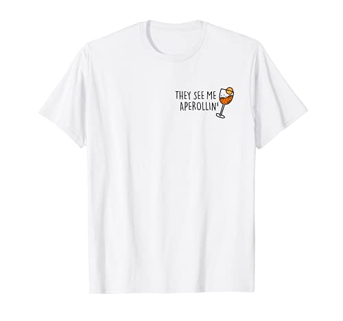 They see me Aperollin. Sommergetränk 2020 Aperol Spritz Fan T-Shirt