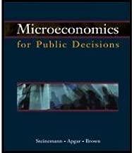 Microeconomics for Public Decisions (05) by Steinemann, Anne C - Brown, H James - Apgar, William C [Hardcover (2004)]