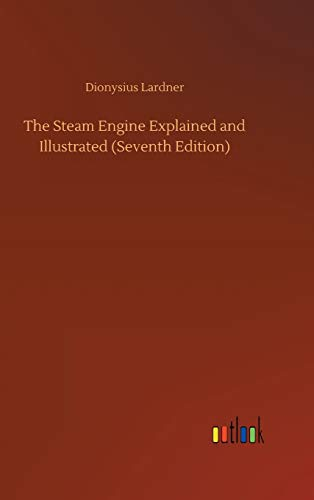 The Steam Engine Explained and Illustrated (Seventh Edition)の詳細を見る