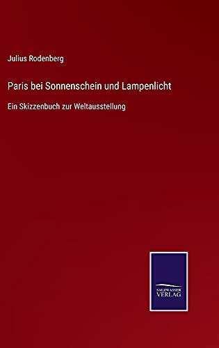 Paris bei Sonnenschein und Lampenlicht: Ein Skizzenbuch zur Weltausstellung