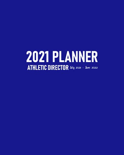 Athletic Director Planner 2021 July 2021-June 2022: Head Sports Coordinator Calendar to Schedule Training Sessions and Meetings for the Academic Year with Address Pages for Team's Contact Details