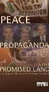 Peace, Propaganda & the Promised Land: U.S. Media & the Israeli-Palestinian Conflict