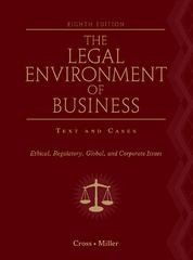 The Legal Environment of Business (Ethical, Regulatory, Global, and Corporate Issues)