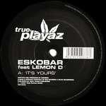Eskobar - It's Yours / Return To 125th St. - True Playaz