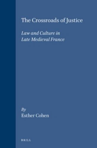 The Crossroads of Justice: Law and Culture in Late Medieval France (Brill's Studies in Intellectual History)