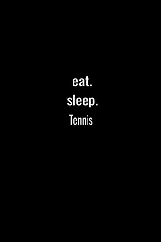 eat. sleep.Tennis-Lined Notebook:120 pages (6x9) of blank lined paper| journal Lined: Tennis-Lined Notebook / journal Gift,120 Pages,6*9,Soft Cover,Matte Finish