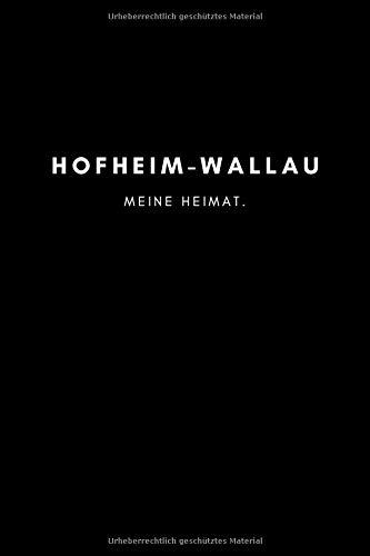 Hofheim-Wallau: Notizbuch, Notizblock, Notebook   Punktraster, Punktiert, Dotted   120 Seiten, DIN A5 (6x9 Zoll)   Notizen, Termine, Ideen, Skizzen, ...   Deine Stadt, Dorf, Region, Liebe und Heimat