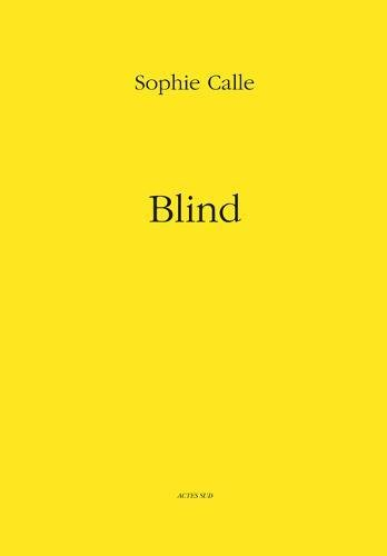 Sophie Calle: Blind (PHOTOGRAPHIE)