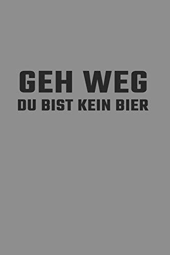 Notizbuch A5 (6X9zoll) Kariert 120 Seiten: Geh Weg - Du Bist Kein Bier Alkohol Geschenkidee Saufen