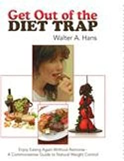 Get Out of the Diet Trap: Enjoy Eating Again Without Remorse - a Commonsense Guide to Natural Weight Control