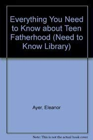 Everything You Need to Know About Teen Fatherhood (Need to Know Library) 0823915328 Book Cover