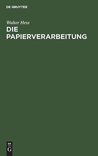 Die Papierverarbeitung: Ein Praktisches Handbuch für die Veredelung des Papiers und das Gesamte Gebiet der Papierverarbeitenden Industrie