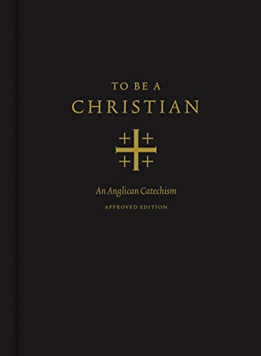 To Be a Christian: An Anglican Catechism (Approved Edition)