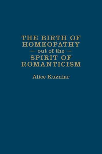 Kuzniar, A: Birth of Homeopathy out of the Spirit of Romanti (German and European Studies (Hardcover))