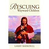 Rescuing Wayward Children - When a Loved One Goes Astray