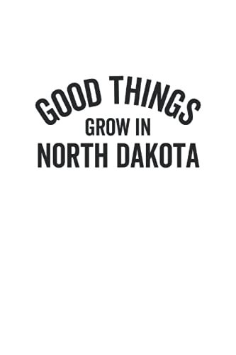 Good Things Grow In North Dakota: Lined Journal, 120 Pages, 6 x 9, Soft Cover, Matte Finish