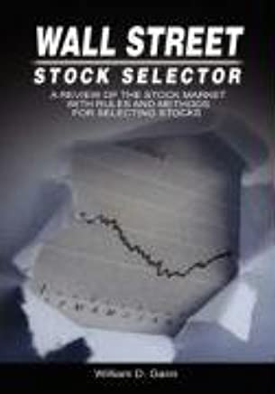 Wall Street Stock Selector: A Review of the Stock Market with Rules and Methods for Selecting Stocks by W. D. Gann (2008-05-16)