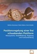 Positionsregelung einer frei schwebenden Plattform: Messsysteme, Modellbildung, Regelung und Funkverbindung