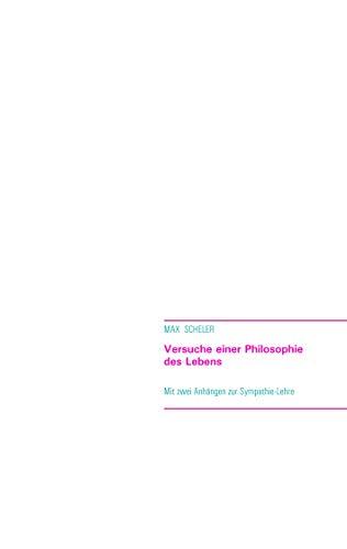Versuche einer Philosophie des Lebens (Reihe Lebensphilosophie (Grundlagentexte))