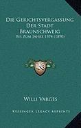 Die Gerichtsvergassung Der Stadt Braunschweig: Bis Zum Jahre 1374 (1890)
