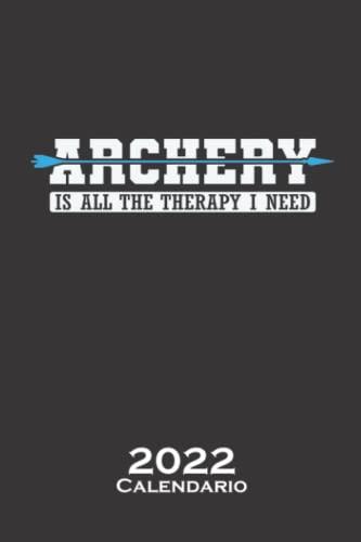 El tiro con arco es toda la terapia que necesito Calendario 2022: Calendario anual para cualquier persona que ame el deporte del tiro