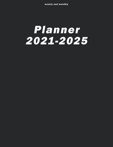 weekly and monthly planner2021-2025: (Weekly / Monthly) Calendar, Planner 2021-2025: july 2021 - December 2025, 5 years a week per month (54 month)