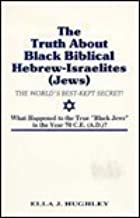 The Truth About Black Biblical Hebrew-Israelites (Jews: The Worlds Best Kept Secret)