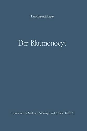 Der Blutmonocyt: Morphologie ― Herkunft ― Funktion und prospektive Potenz ― Monocytenleukämie (Experimentelle Medizin, Pathologie und Klinik, 23, Band 23)