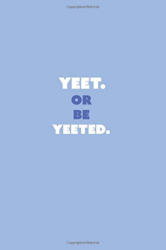 Yeet or be Yeeted: A Funny Meme Notebook Gift Journal