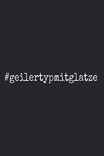 Geiler Typ Mit Glatze: Notizbuch Für Geile Typen Mit Glatze Spruch Für Echte Männer & Sexy Glatze Notizen Planer Tagebuch (Liniert, 15 x 23 cm, 120 ... Geschenk Für Glatzkopf & Glatzenträger
