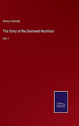 The Story of the Diamond Necklace: Vol. I