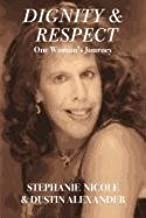 Dignity & Respect: One Woman's Journey by Nicole, Stephanie, Alexander, Dustin (2011) Paperback