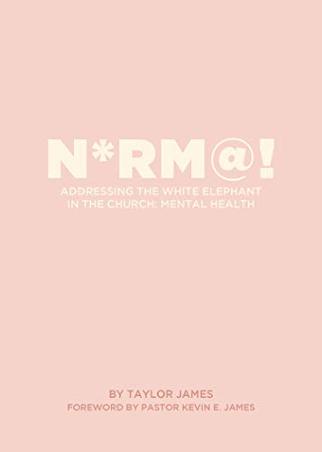 N*rm@!: Addressing the White Elephant In the Church: Mental Health (English Edition)