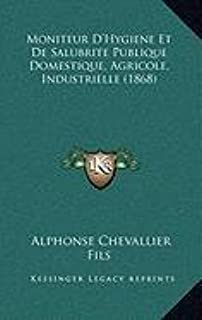 Moniteur D'Hygiene Et de Salubrite Publique Domestique, Agricole, Industrielle (1868)