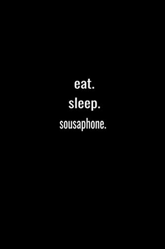 eat. sleep. sousaphone. repeat: Lined Notebook / Journal Gift, 120 Pages, 6x9, Soft Cover, Matte Finish