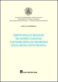Diritto penale e religione tra modelli nazionali e giurisprudenza di Strasburgo (Italia, Regno Unito e Francia)