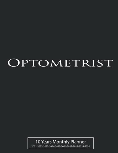 Optometrist 10 Years Monthly Planner 2021-2022-2023-2024-2025-2026-2027-2028-2029-2030: to-do list notebook, 120 months,with Bla