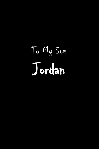 To My Dearest Son Jordan: Letters from Dads Moms to Boy, Baby Shower Gift for New Fathers, Mothers & Parents, Journal (Lined 120 Pages Cream Paper, 6x9 inches, Soft Cover, Matte Finish)
