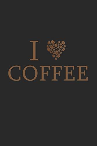 I Love Coffee: Ich Liebe Kaffee. Notizbuch / Tagebuch / Heft mit Karierten Seiten. Notizheft mit Weißen Karo Seiten, Malbuch, Journal, Sketchbuch, Planer für Termine oder To-Do-Liste.