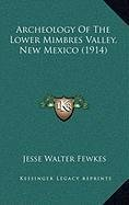 Archeology of the Lower Mimbres Valley, New Mexico (1914)