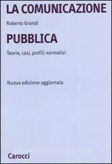 La comunicazione pubblica. Teorie, casi, profili normativi