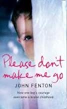 Please Don't Make Me Go: How One Boy's Courage Overcame a Brutal Childhood