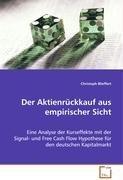 Der Aktienrückkauf aus empirischer Sicht: Eine Analyse der Kurseffekte mit der Signal- und FreeCash Flow Hypothese für den deutschen Kapitalmarkt