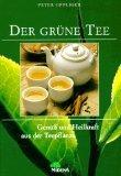 Der grüne Tee : Genuss und Heilkraft aus der Teepflanze.